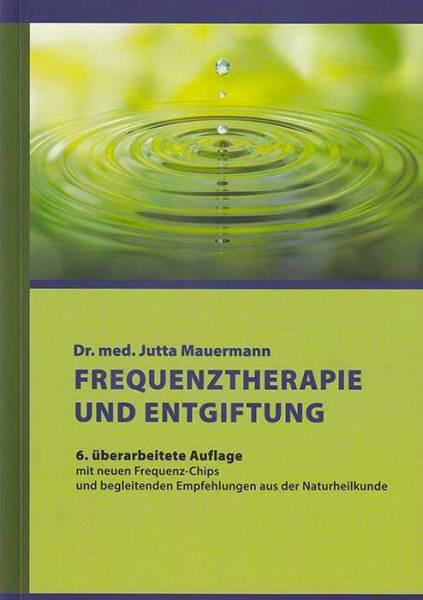 BUCH Dr. med. Jutta Mauermann: Frequenztherapie und Entgiftung - 6.Auflage 2021